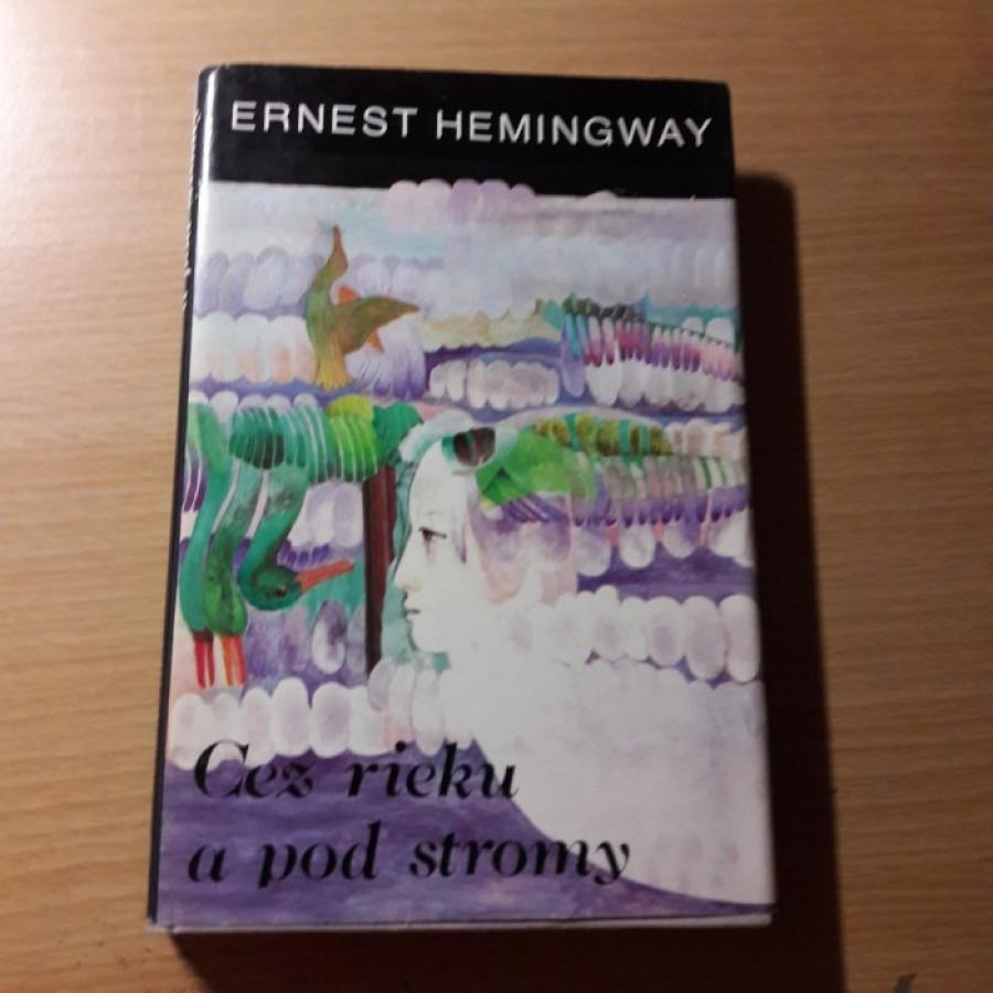 Ernest Hemingway: Cez rieku a pod stromy.