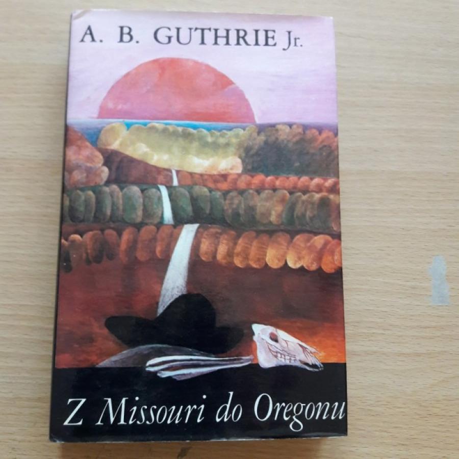 A.B. Guthrie Jr.: Z Missouri do Oregonu.